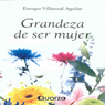 Grandeza de Ser Mujer (The Greatness of Being a Woman) (Spanish Edition) (Unabridged), by Enrique Villareal Aguilar
