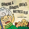 Grandma and Grandpa Greens Mattress Ride (Unabridged) Audiobook, by Nathaniel J. Reed
