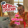 Grandpa in My Pocket: No Ordinary Pig (Unabridged) Audiobook, by Mellie Buse