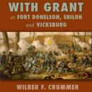 With Grant at Fort Donelson, Shiloh and Vicksburg (Unabridged) Audiobook, by Wilber F. Crummer