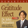 The Gratitude Effect (Unabridged) Audiobook, by Dr. John F. Demartini
