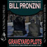 Graveyard Plots: The Best Short Stories of Bill Pronzini (Unabridged), by Bill Pronzini