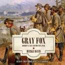 Gray Fox: Robert E. Lee and the Civil War (Unabridged) Audiobook, by Burke Davis