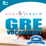 GRE Vocabulary AudioLearn: AudioLearn Test Prep Series: A Complete Review of the 500 Most Commonly Tested GRE Vocabulary Words! (Unabridged), by AudioLearn English Team