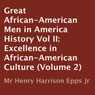 Great African-American Men in Americas History, Volume II: Excellence in African-American Culture (Unabridged), by Henry Harrison Epps