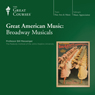 Great American Music: Broadway Musicals Audiobook, by The Great Courses