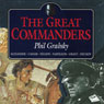 The Great Commanders: Alexander the Great, Julius Caesar, Horatio Nelson, Napoleon Bonaparte, Ulysses S. Grant, Georgi Zhukov (Unabridged), by Phil Grabsky