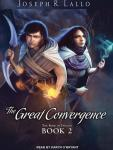 The Great Convergence: Book of Deacon, Book 2 (Unabridged), by Joseph R. Lallo