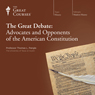 The Great Debate: Advocates and Opponents of the American Constitution, by The Great Courses