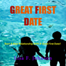Great First Date: Start Your Romance with These Tips for Great Conversation, Places to Go, Planning Your Date and More (Unabridged) Audiobook, by Lisa F. Johnson
