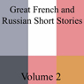 Great French and Russian Short Stories, Volume 2 (Unabridged) Audiobook, by Leo Tolstoy