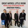 Great Hatred, Little Room (Unabridged), by Jonathan Powell