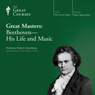 Great Masters: Beethoven - His Life and Music Audiobook, by The Great Courses