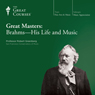 Great Masters: Brahms-His Life and Music Audiobook, by The Great Courses