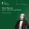Great Masters: Liszt - His Life and Music Audiobook, by The Great Courses