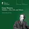 Great Masters: Mahler - His Life and Music Audiobook, by The Great Courses