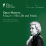 Great Masters: Mozart - His Life and Music Audiobook, by The Great Courses