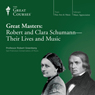 Great Masters: Robert and Clara Schumann - Their Lives and Music Audiobook, by The Great Courses