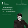 Great Masters: Shostakovich - His Life and Music Audiobook, by The Great Courses