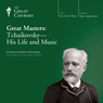 Great Masters: Tchaikovsky - His Life and Music, by The Great Courses