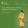 Great Minds of the Eastern Intellectual Tradition Audiobook, by The Great Courses