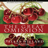 The Great Omission: Reclaiming Jesuss Essential Teachings on Discipleship (Unabridged), by Dallas Willard