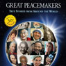 Great Peacemakers: True Stories from Around the World (Unabridged), by Ken Beller