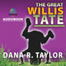 The Great Willis Tate (Unabridged), by Dana R. Taylor