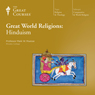 Great World Religions: Hinduism, by The Great Courses