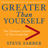 Greater Than Yourself: The Ultimate Lesson of True Leadership (Unabridged), by Steve Farber
