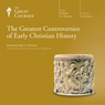 The Greatest Controversies of Early Christian History (Unabridged), by The Great Courses