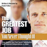 The Greatest Job You Never Thought Of: How Anyone Can Find Career Satisfaction and Financial Independence in Sales (Unabridged), by Frank Felker