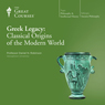 Greek Legacy: Classical Origins of the Modern World, by The Great Courses