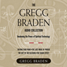 The Gregg Braden Audio Collection (Unabridged) Audiobook, by Gregg Braden