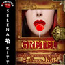 Gretel Modern Wicked Fairy Tales: An Erotic Suspense Romance (Unabridged) Audiobook, by Selena Kitt