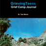 GrievingTeens Grief Camp Journal (Unabridged) Audiobook, by Dr. Tom Morris