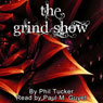 The Grind Show (Unabridged), by Phil Tucker
