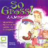 So Gross (Unabridged) Audiobook, by J. A. Mawter