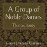 A Group of Noble Dames (Unabridged) Audiobook, by Thomas Hardy