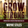 Grow Strong: 30 Devotions to Deepen Your Christian Life (Unabridged) Audiobook, by Wayne Stiles