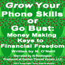 Grow Your Phone Skills or Go Bust: Money Making Keys to Financial Freedom (Unabridged) Audiobook, by N. O'Neill