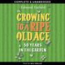 Growing to a Ripe Old Age: 50 Years in the Garden (Unabridged) Audiobook, by Edward Enfield