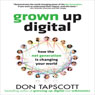 Grown Up Digital: How the Net Generation is Changing Your World (Unabridged), by Don Tapscott