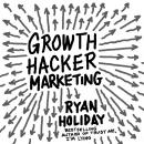 Growth Hacker Marketing: A Primer on the Future of PR, Marketing, and Advertising, by Ryan Holiday