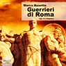 Guerrieri di Roma (Warriors of Rome): Lintegrale (Integral) (Unabridged) Audiobook, by Marco Busetta