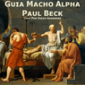 Guia Macho Alpha (Alpha Male Guide): Philosophia Para Casanovas (Unabridged) Audiobook, by Paul Beck