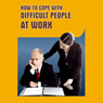 A Guide to Coping with Difficult People at Work (Unabridged), by Good Guide Publishing