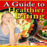 A Guide to Healthier Eating (Unabridged) Audiobook, by Good Guide Publishing