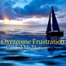 Guided Meditation to Overcome Frustration: Inner Peace & Relaxation, Silent Meditation, Self Help Hypnosis & Wellness, by Val Gosselin