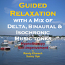 Guided Relaxation with a Mix of Delta Binaural Isochronic Tones: 3 in 1 Legendary, Complete Hypnotherapy Session Audiobook, by Randy Charach